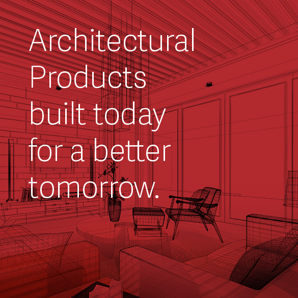 Architectural Products built today for a better tomorrow.